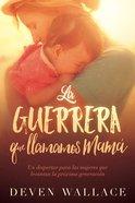 La Guerrera Que Llamamos Mam / the Warrior We Call Mom eBook