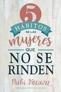 5 Habitos De Las Mujeres Que No Se Rinden (5 Habits Of Women Who Don't Quit) eBook