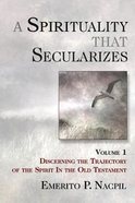 A Spirituality That Secularizes (Volume 1) eBook