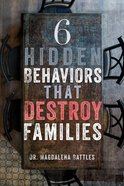 6 Hidden Behaviors That Destroy Families eBook