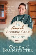 The Amish Cooking Class Trilogy (Amish Cooking Class Series) eBook