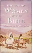 The Top 100 Women of the Bible Paperback