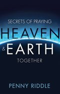 Secrets of Praying Heaven and Earth Together eBook