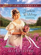 Yukon Wedding (Love Inspired Series Historical) eBook