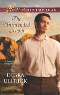The Unintended Groom (Love Inspired Series Historical) eBook