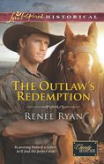 The Outlaw's Redemption (Love Inspired Series Historical) eBook