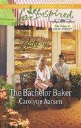 The Bachelor Baker (Love Inspired Series) eBook