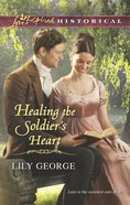 Healing the Soldier's Heart (Love Inspired Series Historical) eBook