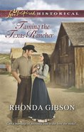 Taming the Texas Rancher (Love Inspired Series Historical) eBook