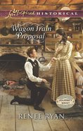 Wagon Train Proposal (Love Inspired Series Historical) eBook