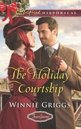 The Holiday Courtship (Love Inspired Series Historical) eBook