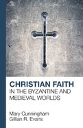 Christian Faith in the Byzantine and Medieval Worlds Paperback