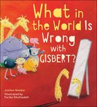What in the World is Wrong With Gisbert? Hardback
