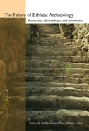 The Future of Biblical Archaeology Paperback
