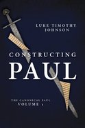 Constructing Paul: The Canonical Paul (Vol 1) Hardback