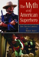 The Myth of the American Superhero Paperback
