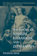 The Books of Nahum, Habakkuk, and Zephaniah (New International Commentary On The Old Testament Series) Hardback