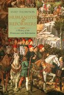 Humanists and Reformers: A History of the Reinaissance and Reformation Paperback