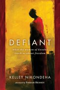 Defiant: What the Women of Exodus Teach Us About Freedom Paperback