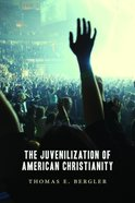 The Juvenilization of American Christianity Paperback