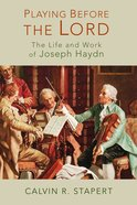Playing Before the Lord: The Life and Work of Joseph Haydn Paperback