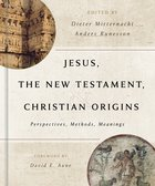 Jesus, the New Testament, and Christian Origins: Perspectives, Methods, Meanings Hardback