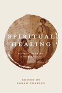 Spiritual Healing: Science, Meaning, and Discernment Paperback