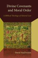 Divine Covenants and Moral Order Paperback