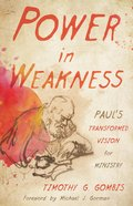 Power in Weakness: Paul's Transformed Vision For Ministry Paperback