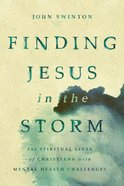 Finding Jesus in the Storm: The Spiritual Lives of Christians With Mental Health Challenges Paperback
