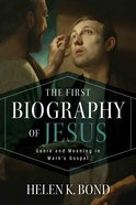 The First Biography of Jesus: Genre and Meaning in Mark's Gospel Hardback