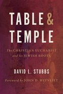 Table and Temple: The Christian Eucharist and Its Jewish Roots Paperback