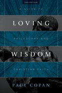 Loving Wisdom: A Guide to Philosophy and Christian Faith Paperback