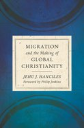 Migration and the Making of Global Christianity Hardback