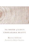 The Sound of Life's Unspeakable Beauty Hardback