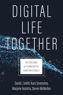 Digital Life Together: The Challenge of Technology For Christian Schools Paperback