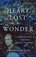 A Heart Lost in Wonder: The Life and Faith of Gerard Manley Hopkins Paperback