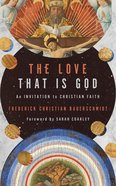 The Love That is God: An Invitation to Christian Faith Paperback