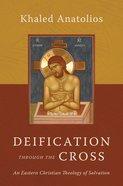 Deification Through the Cross: An Eastern Christian Theology of Salvation Hardback
