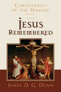 Christianity in the Making #01: Jesus Remembered Paperback