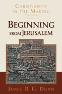 Christianity in the Making #02: Beginning From Jerusalem Paperback