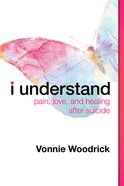 I Understand: Pain, Love, and Healing After Suicide Paperback