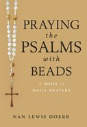 Praying the Psalms With Beads: A Book of Daily Prayers Paperback