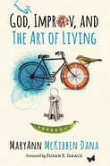 God, Improv, and the Art of Living Paperback