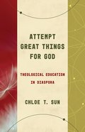 Attempt Great Things For God: Theological Education in Diaspora Paperback