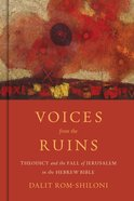 Voices From the Ruins: Theodicy and the Fall of Jerusalem in the Hebrew Bible Hardback