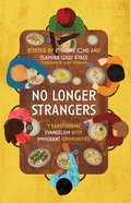 No Longer Strangers: Transforming Evangelism With Immigrant Communities Paperback