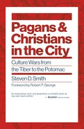 Euslr: Pagans and Christians in the City: Culture Wars From the Tiber to the Potomac Paperback