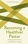 Becoming a Healthier Pastor: Family Systems Theory and the Pastor's Own Family (Creative Pastoral Care And Counseling Series) Paperback