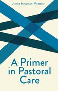 A Primer in Pastoral Care (Creative Pastoral Care And Counseling Series) Paperback